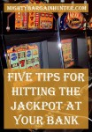 Five tips for hitting the jackpot at your bank