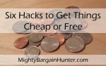 Six hacks to get things cheap or free