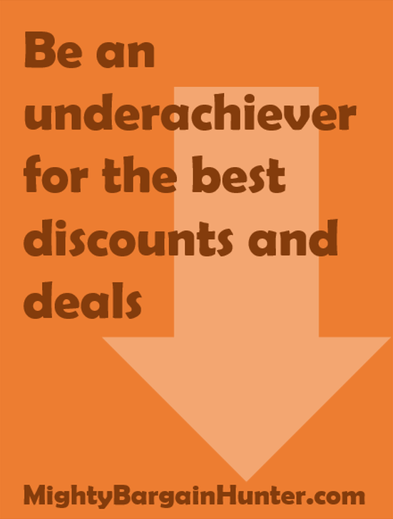 Be an underachiever for the best discounts and deals